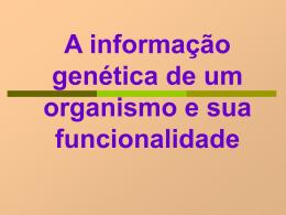 A informação genética de um organismo e sua funcionalidade +