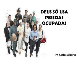 DEUS SÓ USA PESSOAS OCUPADAS Pr. Carlos Alberto