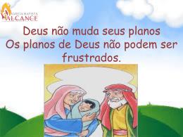 Deus não muda seus planos Os planos de Deus não podem ser