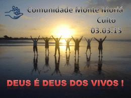 Deus é Deus de vivos - Comunidade Monte Moriá