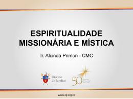 Espiritualidade e Mística Missionária – Irmã Alcinda Primon (PPT)