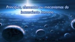 Princípios, elementos ou mecanismos do inconsciente humano.