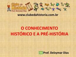 O Conhecimento Histórico e A Pré História