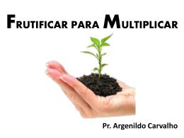 FRUTIFICAR PARA MULTIPLICAR Pr. Argenildo