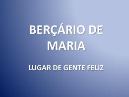 BERÇÁRIO DE MARIA LUGAR DE GENTE FELIZ