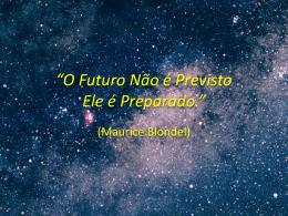 O Futuro Não é Previsto Ele é Preparado.