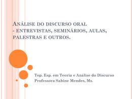 Análise do discurso oral - entrevistas, seminários, aulas, palestras e