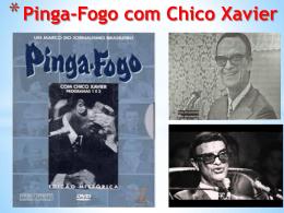 Tema: PINGA-FOGO COM CHICO XAVIER
