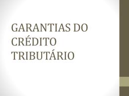 GARANTIAS DO CRÉDTIO TRIBUTÁRIO