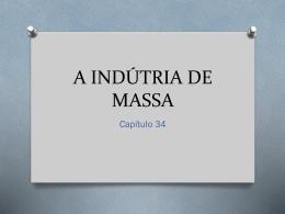 Capítulo 34 - A INDÚSTRIA DE MASSA
