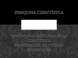 PESQUISA CIENTÍFICA - Prof. Katiúscia Rodrigues