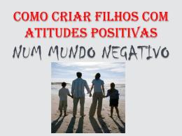 Como criar filhos com atitudes positivas em um mundo negativo.
