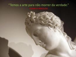 *Temos a arte para não morrer da verdade.* Friedrich Nietzsche