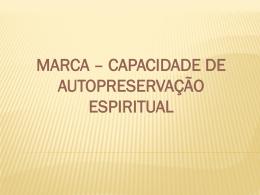 3 - Marca - Capacidade de Autopreservação Espiritual.ppt