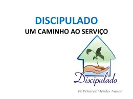 DISCIPULADO * UM CAMINHO AO SERVIÇO