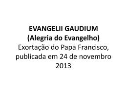 EVANGELII GAUDIUM - Alegria do Evangelho