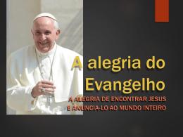 A alegria do Evangelho Evangelii Gaudium