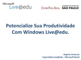 Potencialize Sua Produtividade Com Windows Live@edu. Rogério