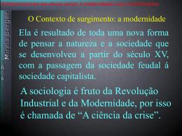 Contexto histórico das ciência sociais. A modernidade e suas