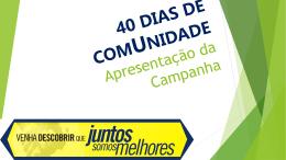 40 DIAS DE COMUNIDADE Apresentação da Campanha