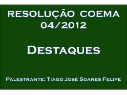 RESOLUÇÃO COEMA 04/2012 Destaques Palestrante