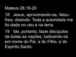 Ide, portanto, fazei discípulos de todas as nações, batizando