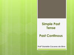 Simple Past Tense Past Continous Profª Danielle Caceres da Silva