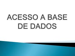 ACESSO A BASE DE DADOS