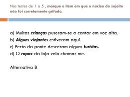 Nos testes de 1 a 5 , marque o item em que o núcleo do sujeito não