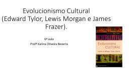 Evolucionismo Cultural (Edward Tylor, Lewis Morgan e