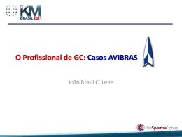 O profissional de GC: Casos AVIBRAS - João Brasil