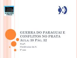 GUERRA DO PARAGUAI E CONFLITOS NO PRATA Aula: 38 Pág. 32