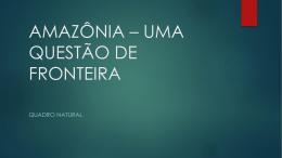 AMAZÔNIA * UMA QUESTÃO DE FRONTEIRA