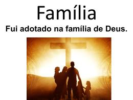 Fui adotado na família de Deus.