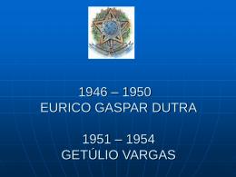 o governo de Dutra e Getulio Vargas