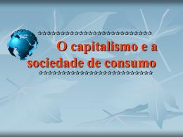 cap. 4 – O capitalismo e a sociedade de consumo