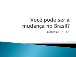 Você pode ser a mudança no Brasil?