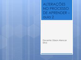 ALTERAÇÕES NO PROCESSO DE APRENDER * aula 2