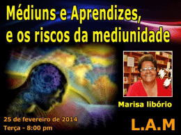 L.A.M. - Médiuns e Aprendizes e os Riscos da Mediunidade (MarisaL)