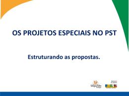 Tema 04 – Os Projetos Especiais no PST – estruturando as propostas