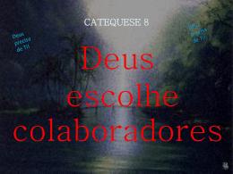 "Catequese 8 ""Deus escolhe colaboradores"""