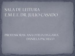 SALA DE LEITURA E.M.E.F. DR. JULIO CASADO PROFESSORAS: ANA OTILIA