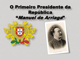 O Primeiro Presidente da República *Manuel de Arriaga*