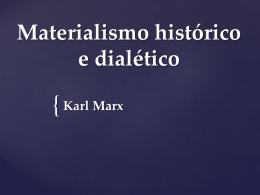 Materialismo histórico e dialético Karl Marx