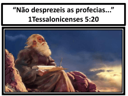*Não desprezeis as profecias...* 1Tessalonicenses 5:20