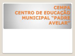 CEMPA CENTRO DE EDUCAÇÃO MUNICIPAL *PADRE AVELAR*