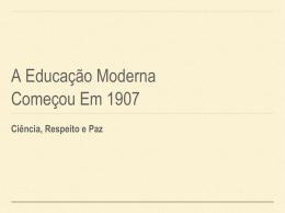 A educação moderna Começou em 1907