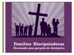 Famílias Discipuladoras Formando uma geração de discípulos