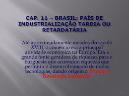 Cap. 11 * Brasil: país de industrialização tardia ou retardatária