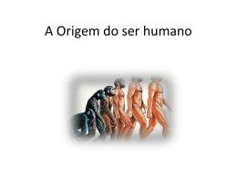 A Origem do ser humano
